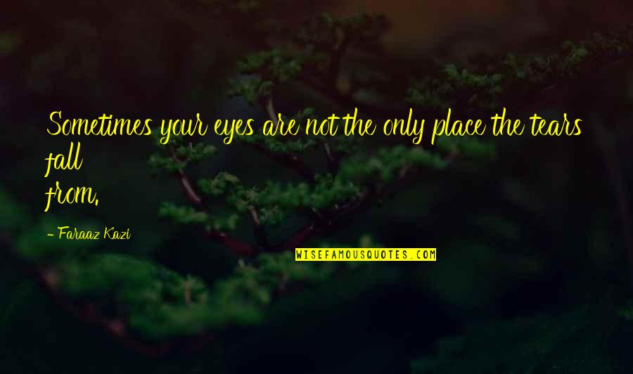 Sometimes You Fall In Love Quotes By Faraaz Kazi: Sometimes your eyes are not the only place