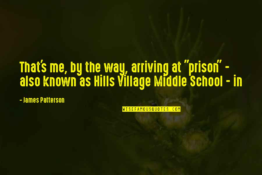 """Sometimes You Fall In Love Quotes By James Patterson: That's me, by the way, arriving at """"prison"""""""