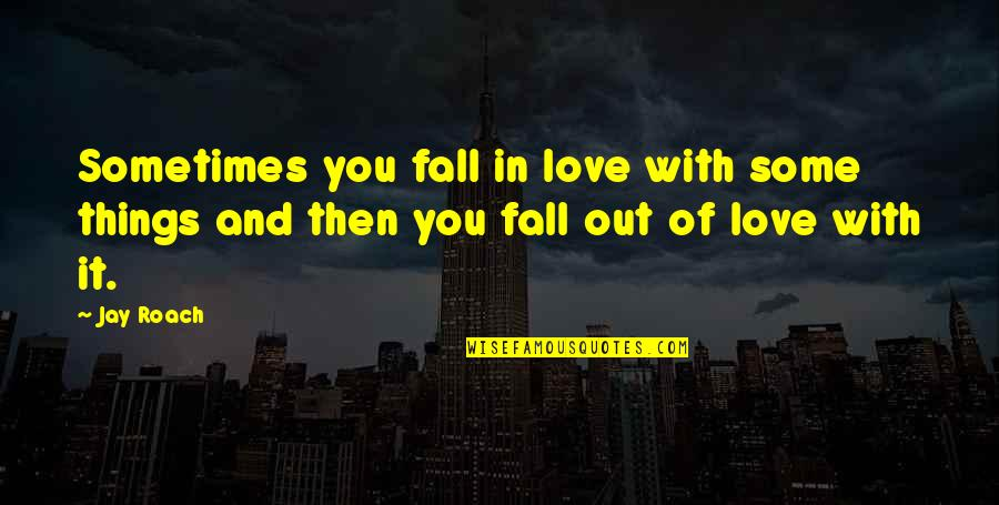 Sometimes You Fall In Love Quotes By Jay Roach: Sometimes you fall in love with some things