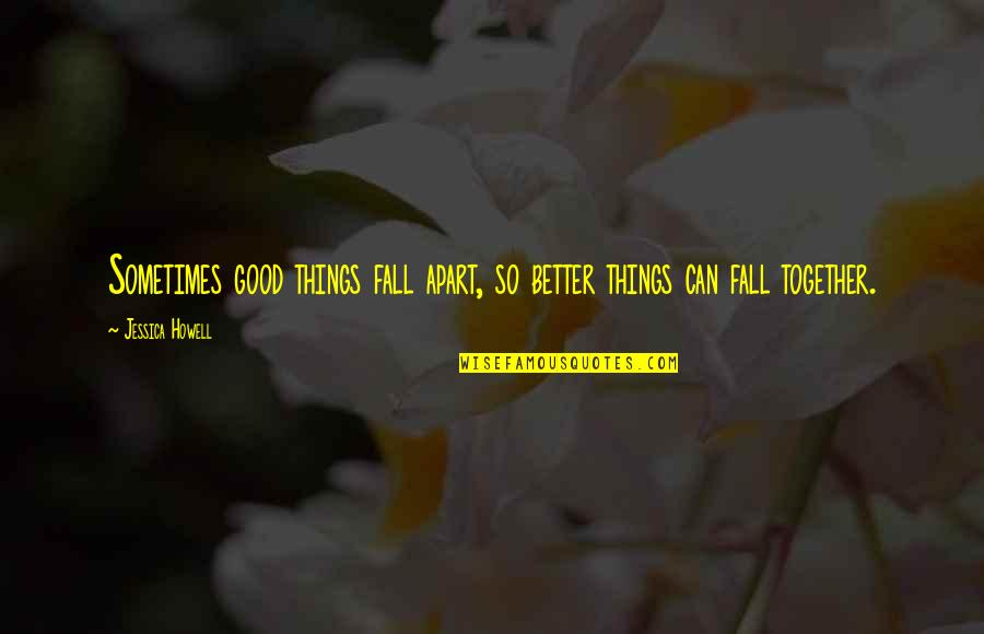 Sometimes You Fall In Love Quotes By Jessica Howell: Sometimes good things fall apart, so better things