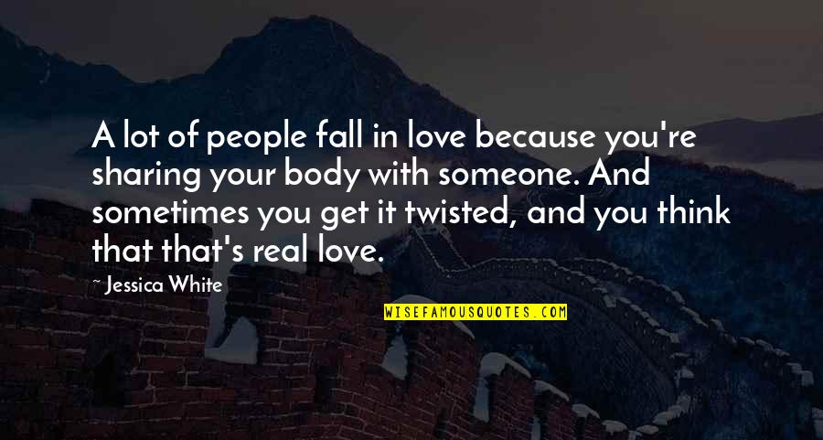 Sometimes You Fall In Love Quotes By Jessica White: A lot of people fall in love because