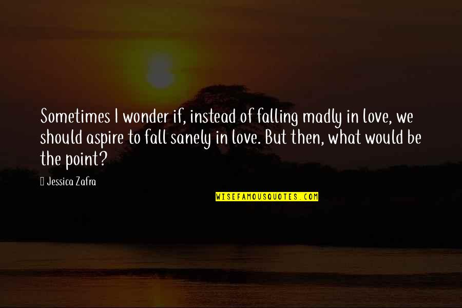 Sometimes You Fall In Love Quotes By Jessica Zafra: Sometimes I wonder if, instead of falling madly