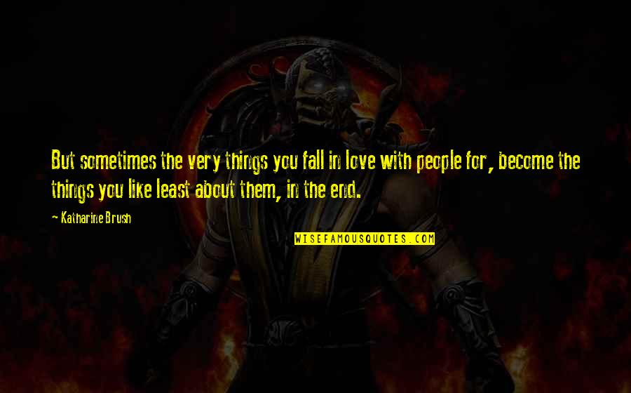Sometimes You Fall In Love Quotes By Katharine Brush: But sometimes the very things you fall in