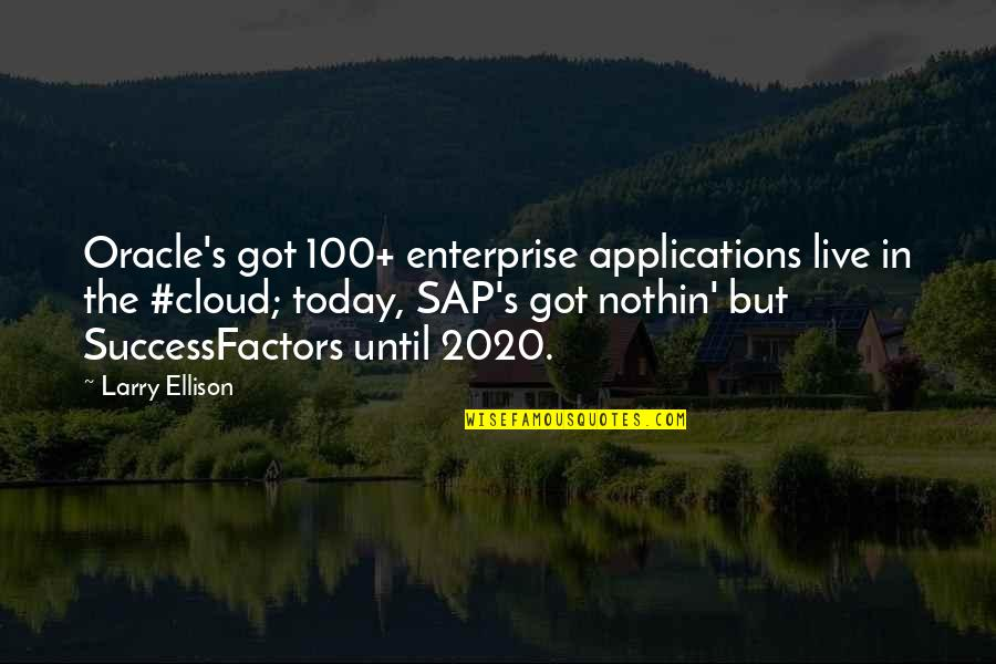 Sometimes You Fall In Love Quotes By Larry Ellison: Oracle's got 100+ enterprise applications live in the