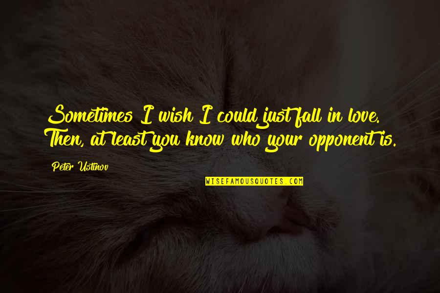 Sometimes You Fall In Love Quotes By Peter Ustinov: Sometimes I wish I could just fall in