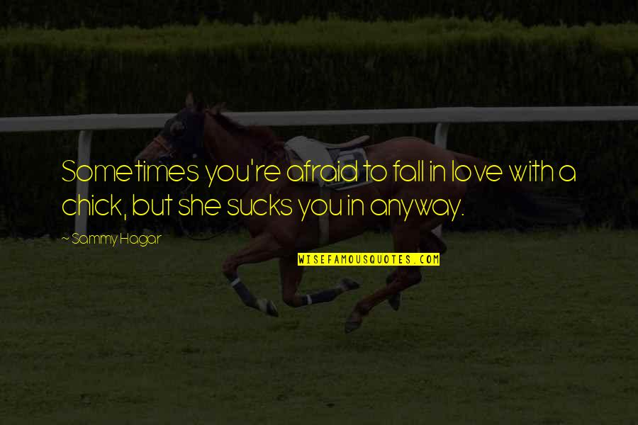 Sometimes You Fall In Love Quotes By Sammy Hagar: Sometimes you're afraid to fall in love with