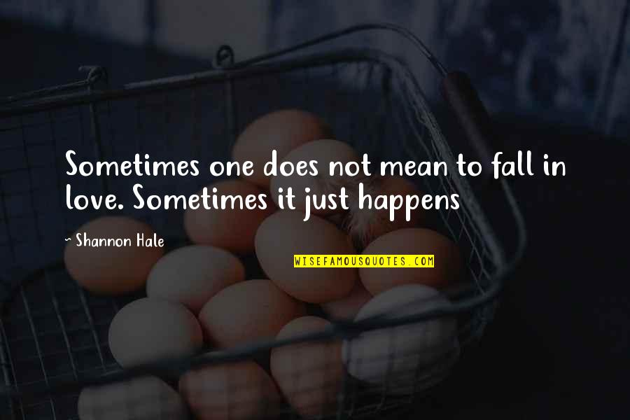 Sometimes You Fall In Love Quotes By Shannon Hale: Sometimes one does not mean to fall in