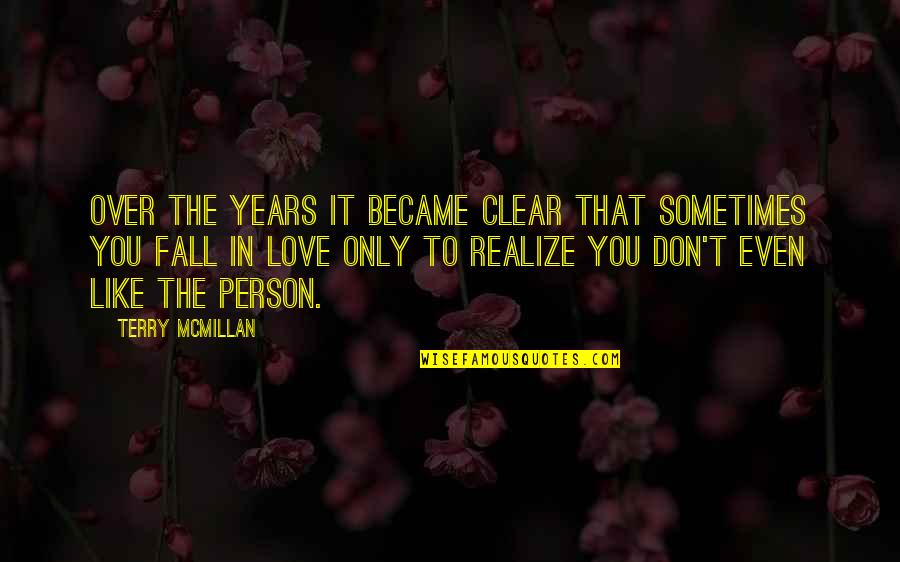 Sometimes You Fall In Love Quotes By Terry McMillan: Over the years it became clear that sometimes