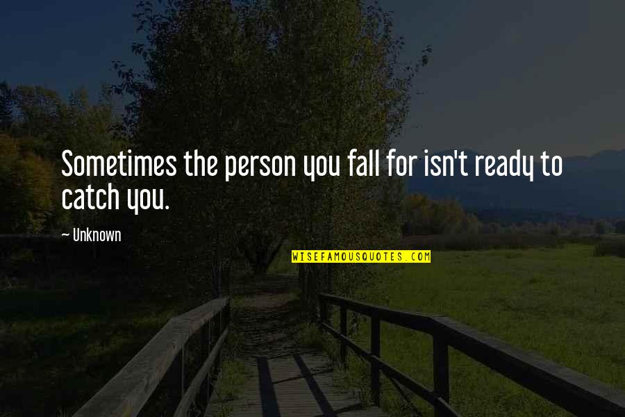 Sometimes You Fall In Love Quotes By Unknown: Sometimes the person you fall for isn't ready