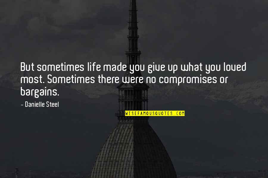 Sometimes You Give Up Quotes By Danielle Steel: But sometimes life made you give up what