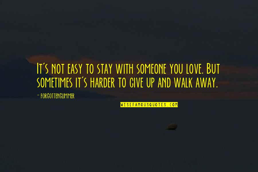 Sometimes You Give Up Quotes By Forgottenglimmer: It's not easy to stay with someone you