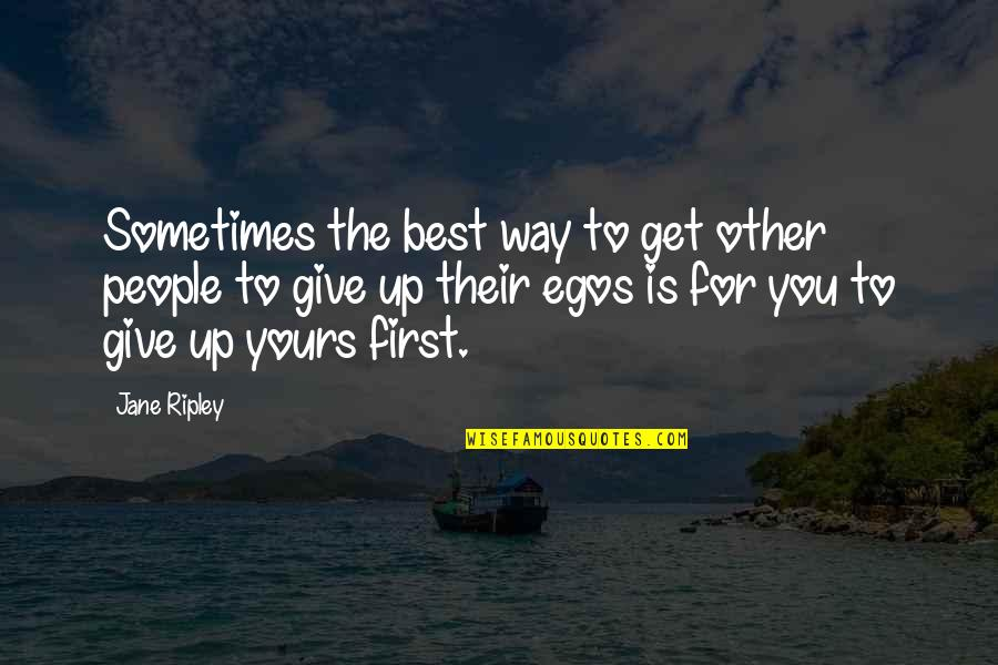 Sometimes You Give Up Quotes By Jane Ripley: Sometimes the best way to get other people