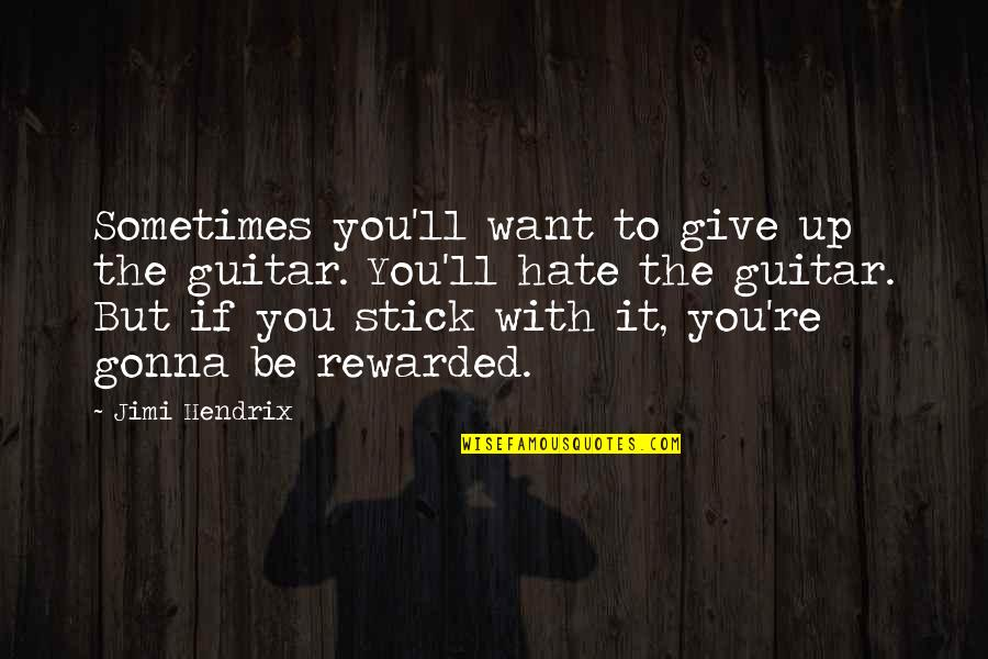 Sometimes You Give Up Quotes By Jimi Hendrix: Sometimes you'll want to give up the guitar.