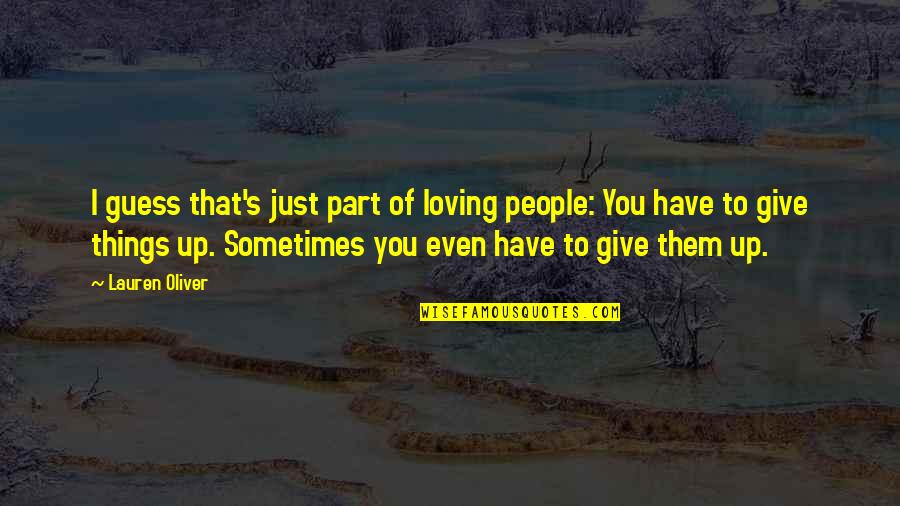 Sometimes You Give Up Quotes By Lauren Oliver: I guess that's just part of loving people: