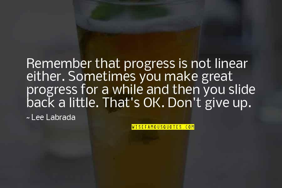 Sometimes You Give Up Quotes By Lee Labrada: Remember that progress is not linear either. Sometimes