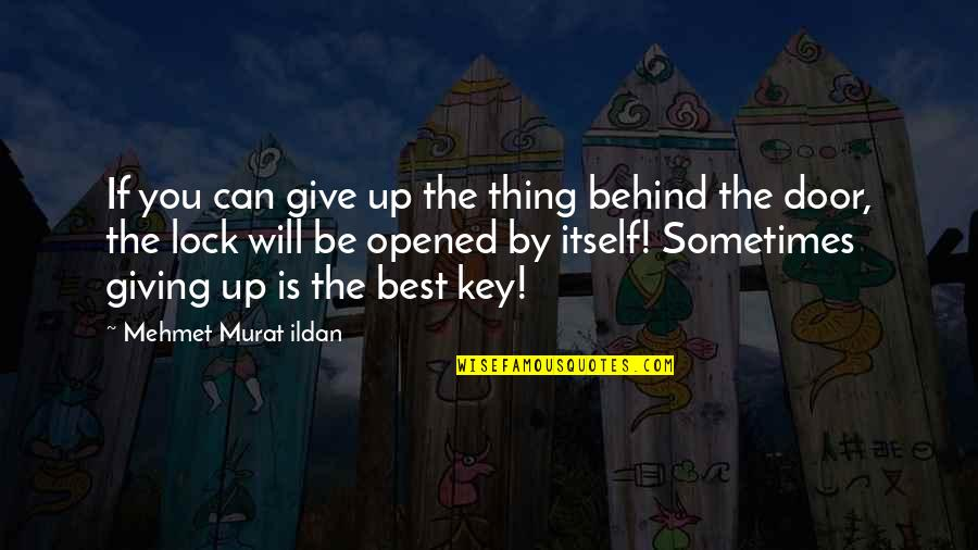 Sometimes You Give Up Quotes By Mehmet Murat Ildan: If you can give up the thing behind