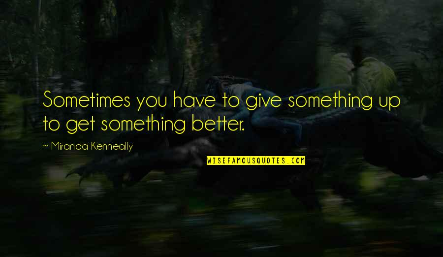 Sometimes You Give Up Quotes By Miranda Kenneally: Sometimes you have to give something up to