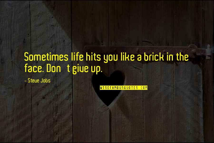 Sometimes You Give Up Quotes By Steve Jobs: Sometimes life hits you like a brick in