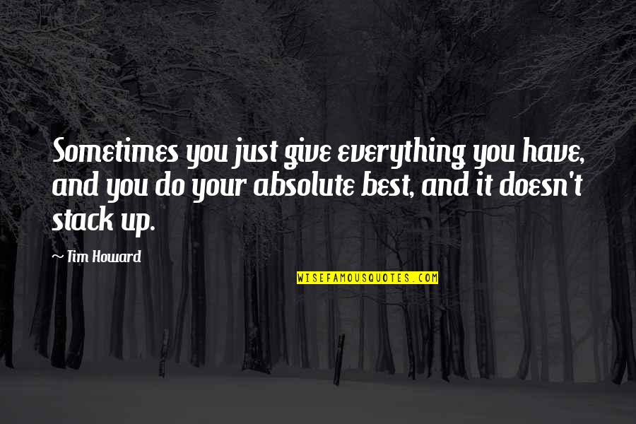 Sometimes You Give Up Quotes By Tim Howard: Sometimes you just give everything you have, and