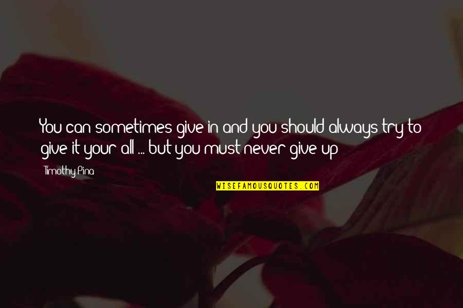 Sometimes You Give Up Quotes By Timothy Pina: You can sometimes give in and you should