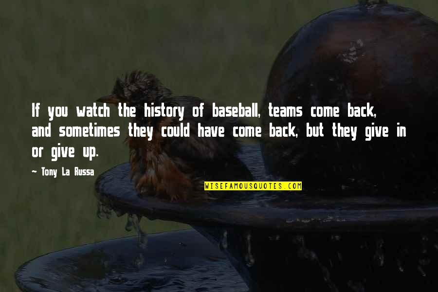 Sometimes You Give Up Quotes By Tony La Russa: If you watch the history of baseball, teams