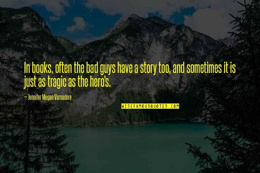 Sometimes You Have To Be Your Own Hero Quotes By Jennifer Megan Varnadore: In books, often the bad guys have a