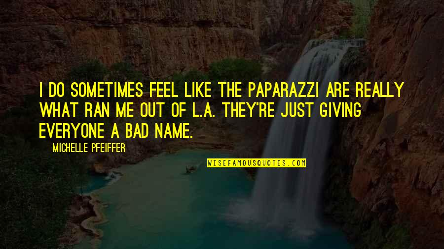 Sometimes You Just Feel Like Giving Up Quotes By Michelle Pfeiffer: I do sometimes feel like the paparazzi are