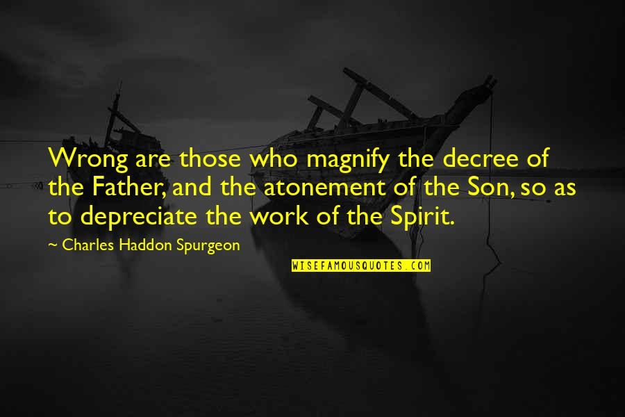 Sometimes You Just Gotta Move On Quotes By Charles Haddon Spurgeon: Wrong are those who magnify the decree of