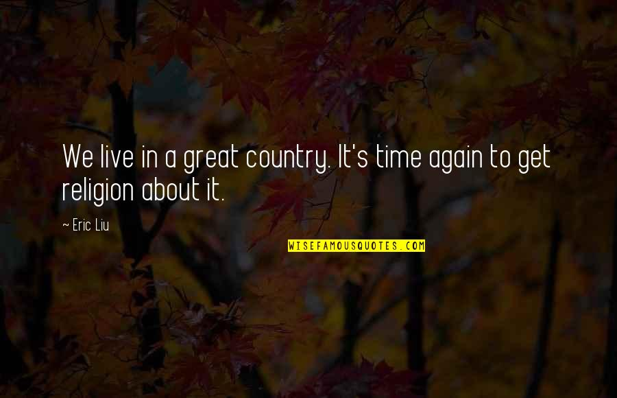 Sometimes You Just Gotta Move On Quotes By Eric Liu: We live in a great country. It's time