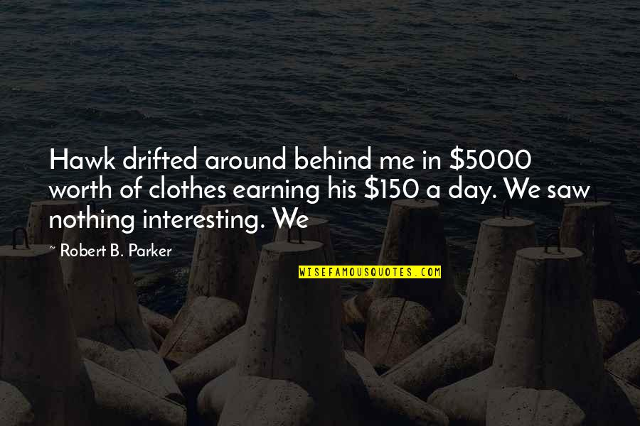 Sometimes You Just Gotta Move On Quotes By Robert B. Parker: Hawk drifted around behind me in $5000 worth