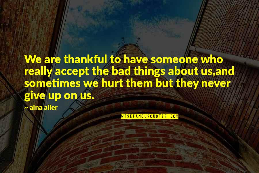 Sometimes You Just Have To Accept Quotes By Aina Aller: We are thankful to have someone who really