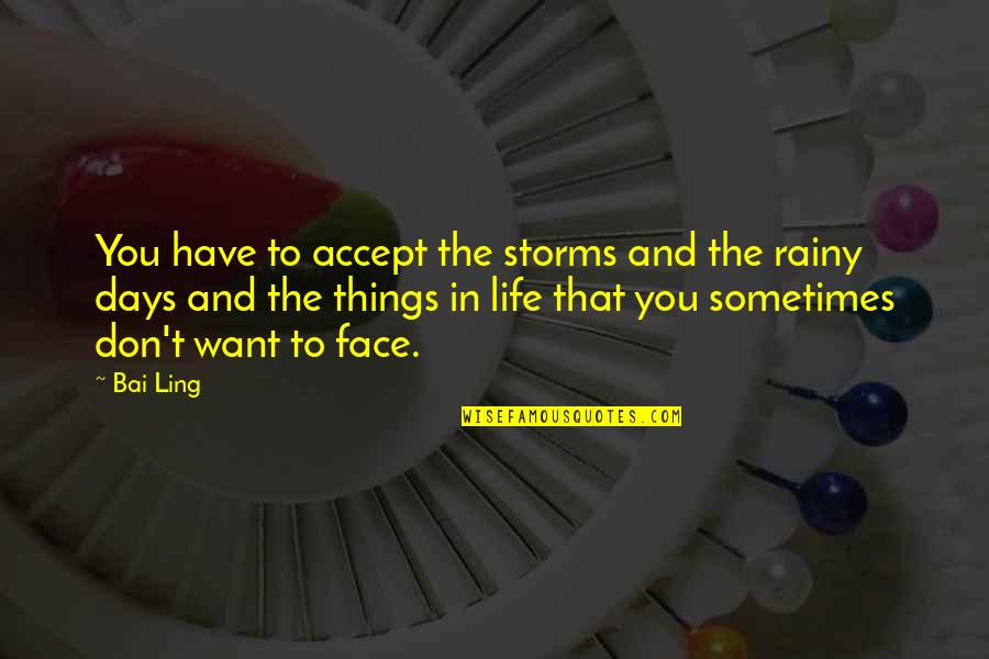 Sometimes You Just Have To Accept Quotes By Bai Ling: You have to accept the storms and the