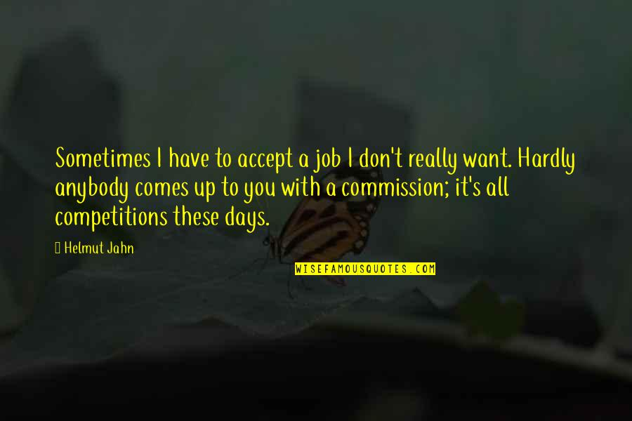 Sometimes You Just Have To Accept Quotes By Helmut Jahn: Sometimes I have to accept a job I