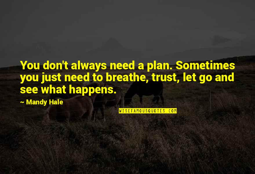Sometimes You Just Need To Breathe Quotes By Mandy Hale: You don't always need a plan. Sometimes you