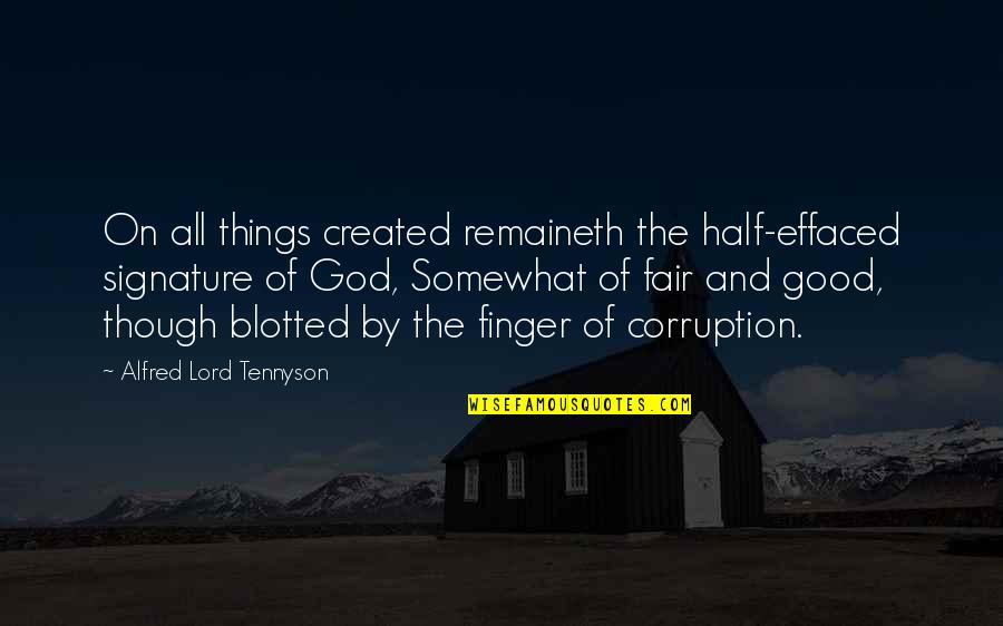 Somewhat Quotes By Alfred Lord Tennyson: On all things created remaineth the half-effaced signature
