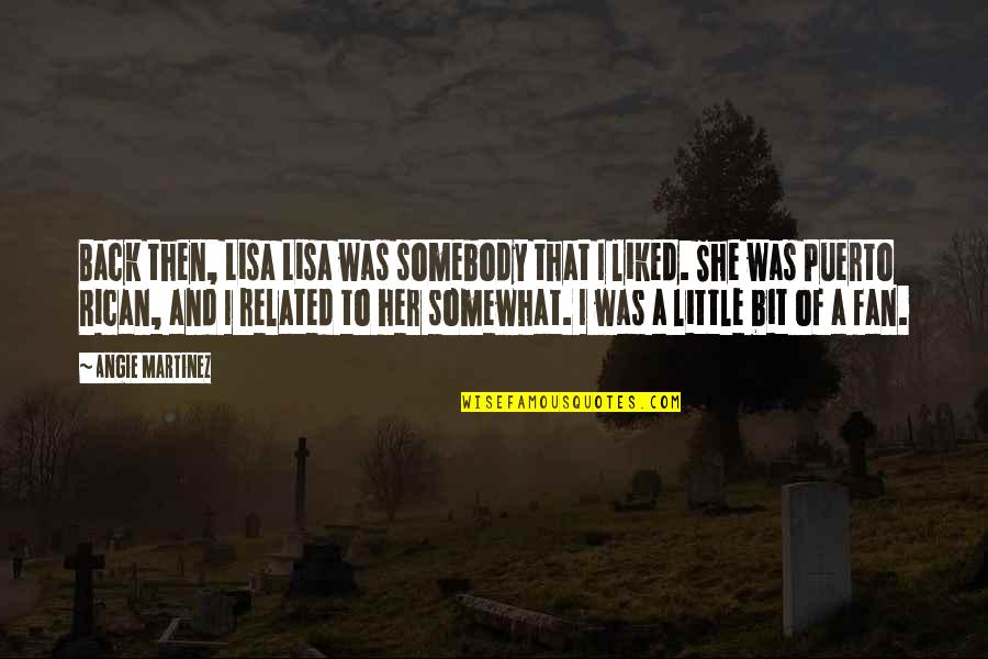 Somewhat Quotes By Angie Martinez: Back then, Lisa Lisa was somebody that I