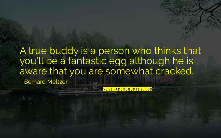 Somewhat Quotes By Bernard Meltzer: A true buddy is a person who thinks