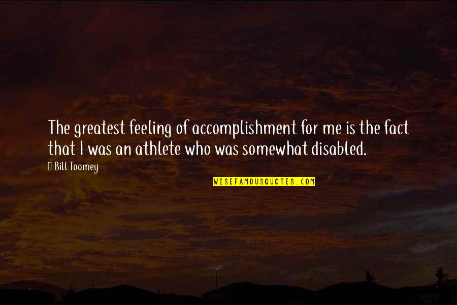 Somewhat Quotes By Bill Toomey: The greatest feeling of accomplishment for me is