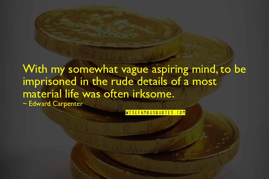 Somewhat Quotes By Edward Carpenter: With my somewhat vague aspiring mind, to be