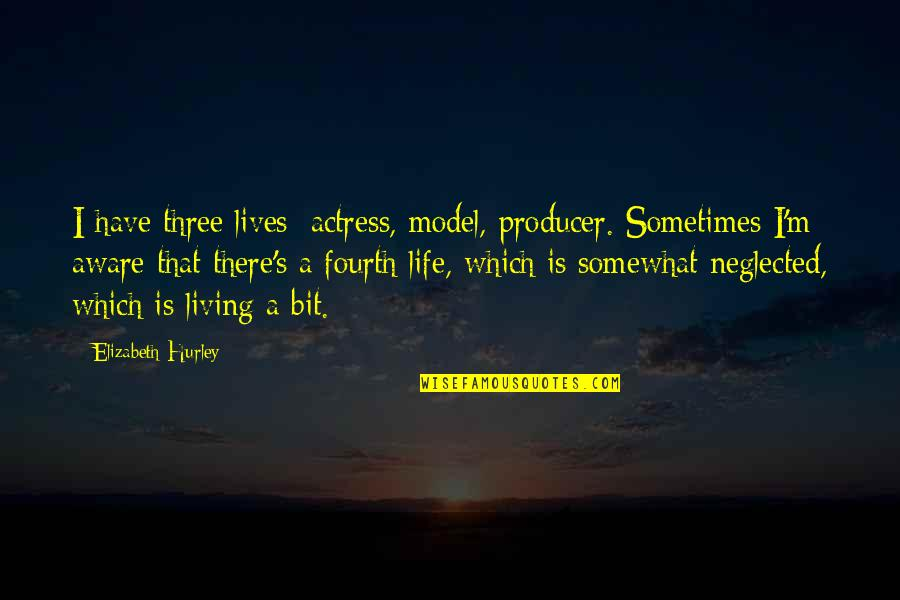 Somewhat Quotes By Elizabeth Hurley: I have three lives: actress, model, producer. Sometimes
