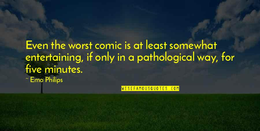 Somewhat Quotes By Emo Philips: Even the worst comic is at least somewhat