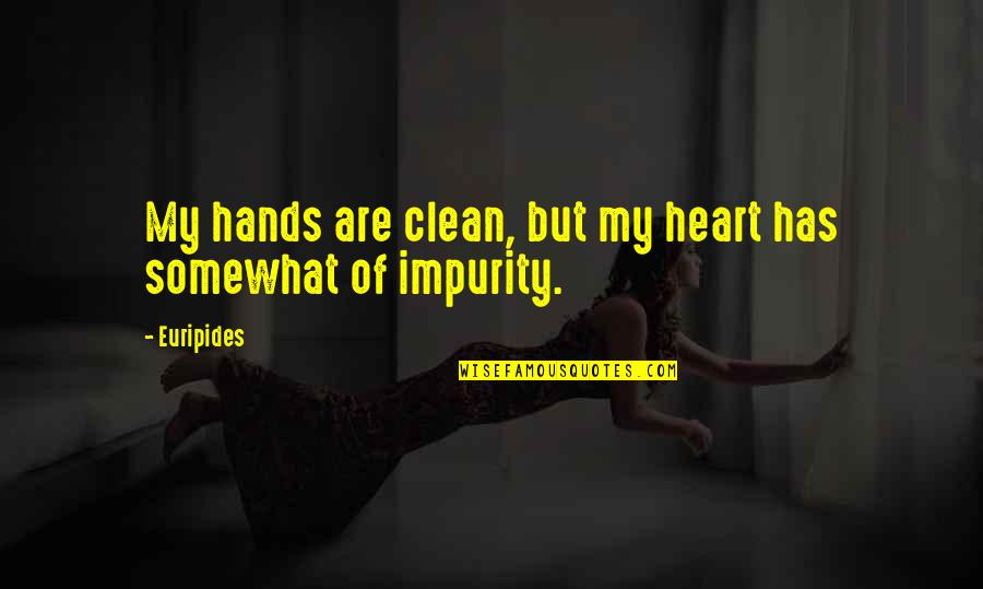 Somewhat Quotes By Euripides: My hands are clean, but my heart has