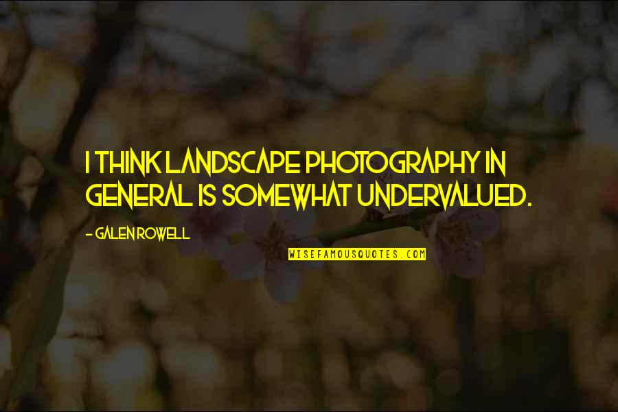 Somewhat Quotes By Galen Rowell: I think landscape photography in general is somewhat