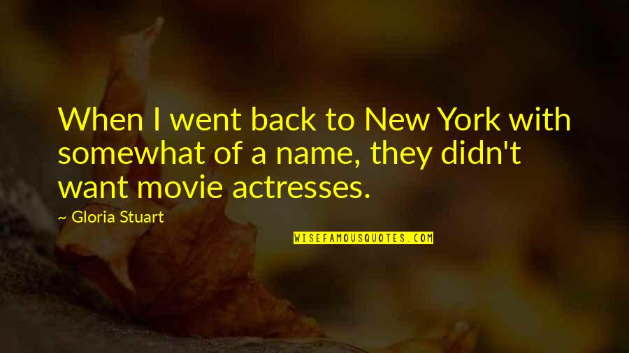 Somewhat Quotes By Gloria Stuart: When I went back to New York with