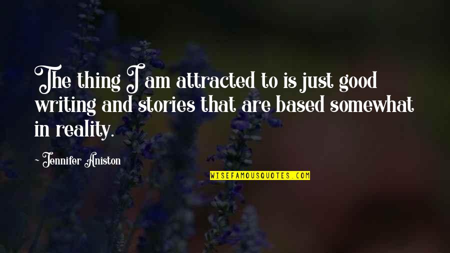 Somewhat Quotes By Jennifer Aniston: The thing I am attracted to is just