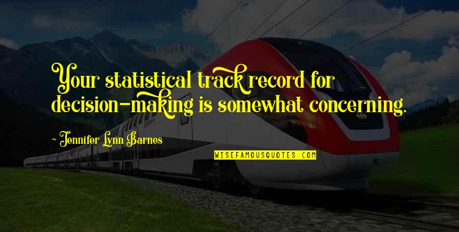 Somewhat Quotes By Jennifer Lynn Barnes: Your statistical track record for decision-making is somewhat