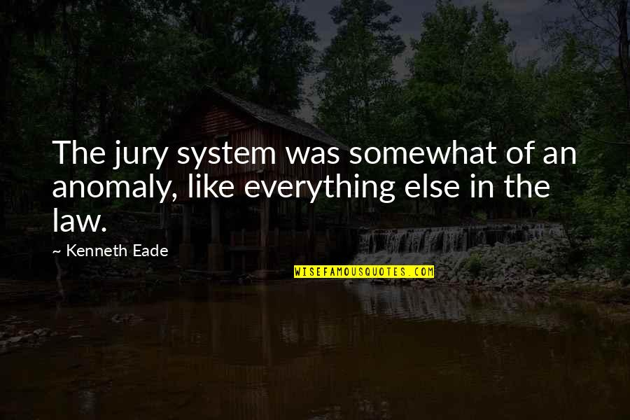 Somewhat Quotes By Kenneth Eade: The jury system was somewhat of an anomaly,