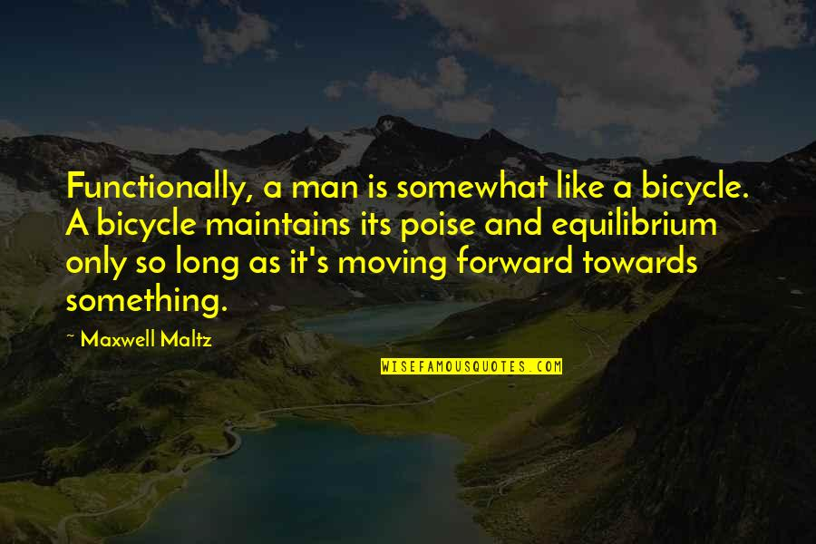 Somewhat Quotes By Maxwell Maltz: Functionally, a man is somewhat like a bicycle.