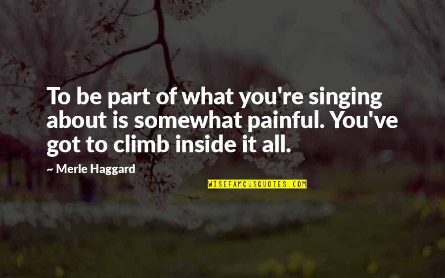 Somewhat Quotes By Merle Haggard: To be part of what you're singing about