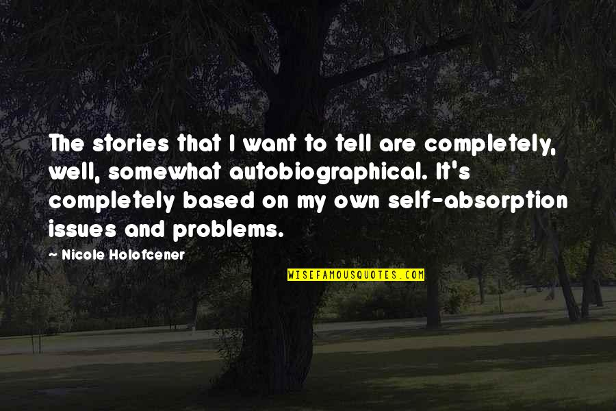 Somewhat Quotes By Nicole Holofcener: The stories that I want to tell are